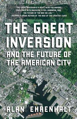 The Great Inversion and the Future of the American City By Ehrenhalt, Alan